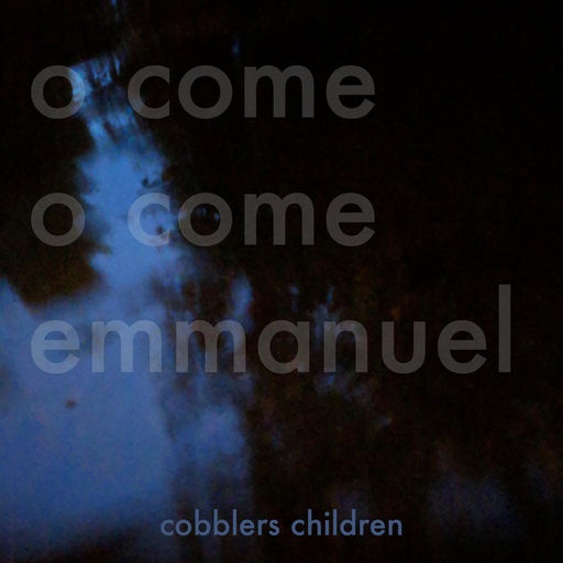cobblers children - o come